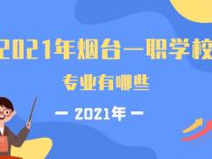 2021年烟台一职学校专业有哪些